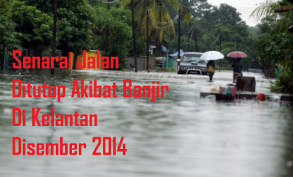 Senarai Jalan Ditutup Akibat Banjir