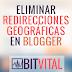 Tip para Blogspot, eliminar re-direcciones geográficas