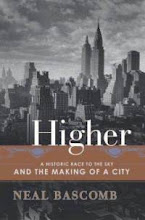 Higher: A Historic Race to the Sky and the Making of a City by Neal Bascomb