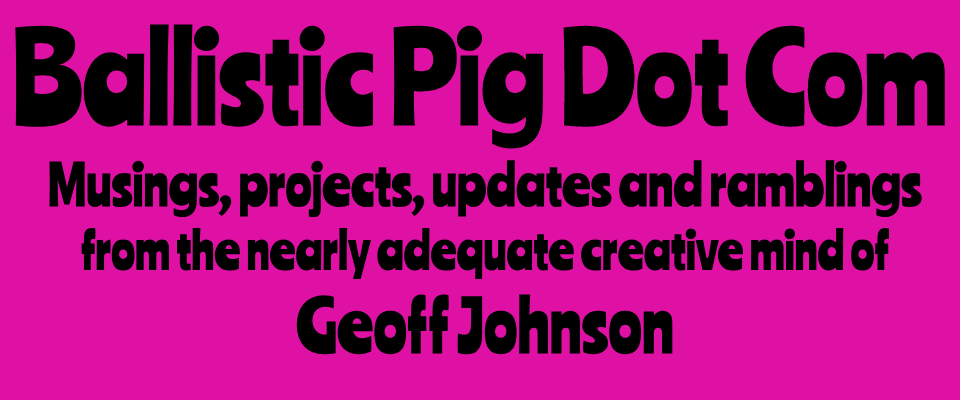 Ballistic Pig Productions - The Creative Nonsense of Geoff Johnson