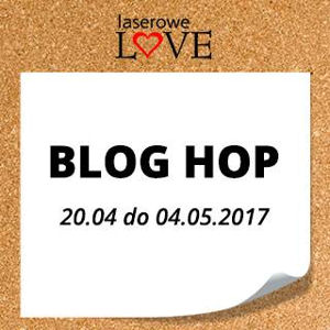 BLOG HOP w Laserowe LOVE!