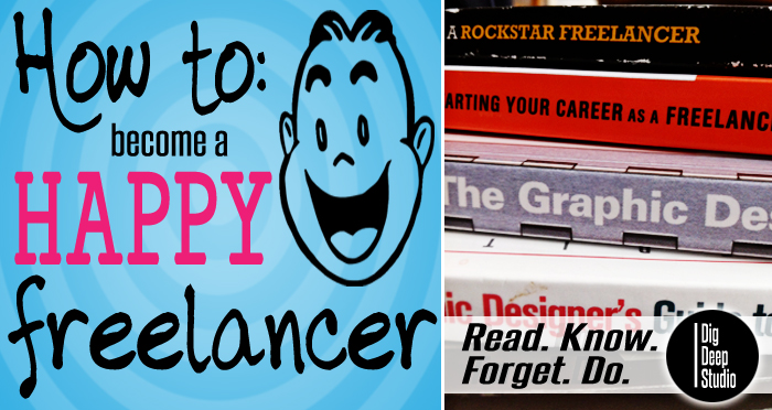 How To: Become A HAPPY Freelancers: Read. Know. Forget. Do.