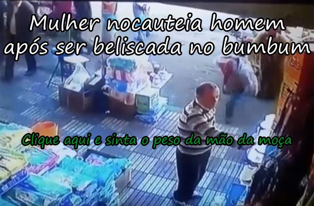 MULHER NOCAUTEIA HOMEM APÓS SER BELISCADA NO BUMBUM