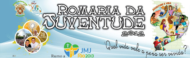 Vem ai !! Romaria da Juventude 2012