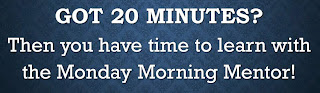 "A sign that reads: ""Got 20 minutes?  Then you have time to learn with the Monday Morning Mentor!"""