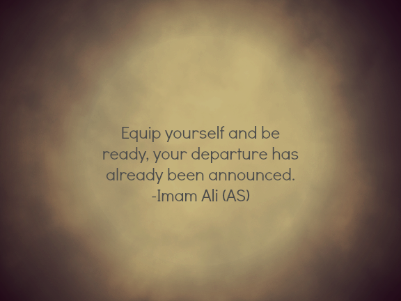Equip yourself and be ready, your departure has already been announced.