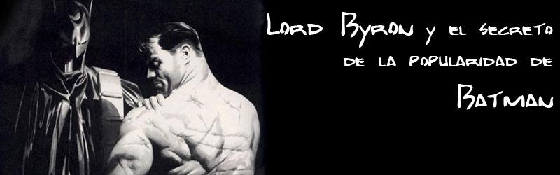 Lord Byron y el secreto de la popularidad de Batman