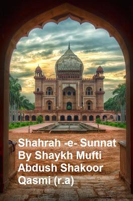 Shahrah -e- Sunnat By Shaykh Mufti Abdush Shakoor Qasmi (r.a)