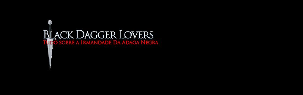 Black Dagger Lovers | Irmandade da Adaga Negra