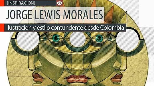 Ilustración y estilo contundente de JORGE LEWIS MORALES