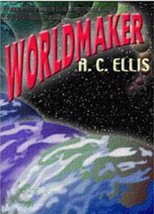 A. C. Ellis - Worldmaker