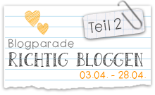 "Blogparade: ""Richtig bloggen"" Teil 2"