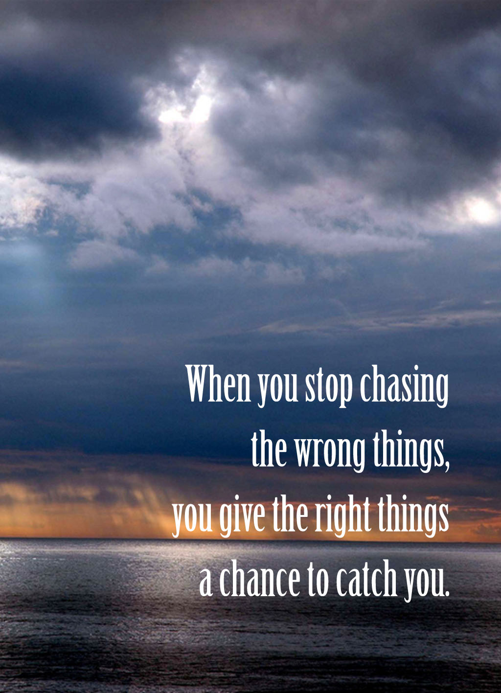 Quote of the Day :: When you stop chasing the wrong things, you give the right things a chance to catch you