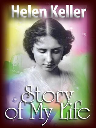 Words Drizzle: The Story of My Life –Helen Keller