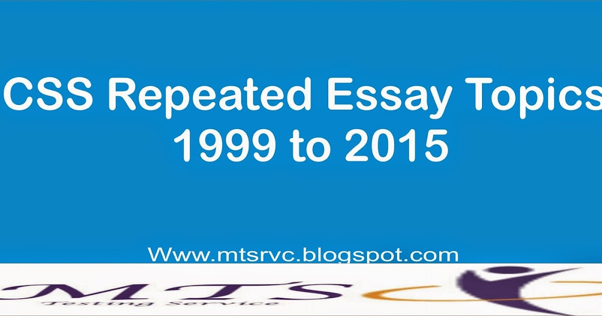 CSS Repeated Essay Topics 1999 to 2015 - M.A Zone Testing Service