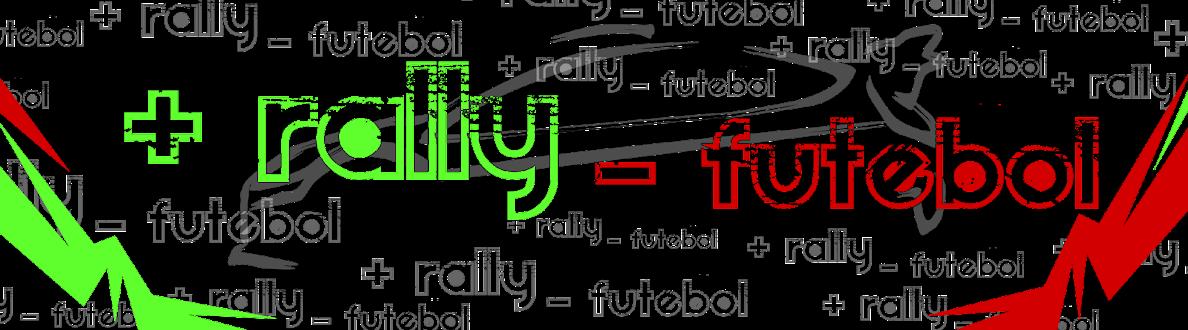+ Rally - Futebol +Emoção -Violencia