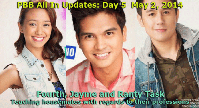 PBB All In Updates Day 5  May 1, 2014 Fourth, Jayme and Ranty Task