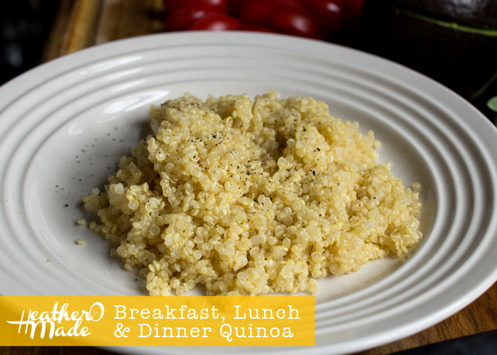 Heather O Made: Breakfast, Lunch & Dinner Quinoa