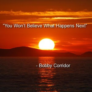 Bobby Corridor - You Won't Believe What Happens Next