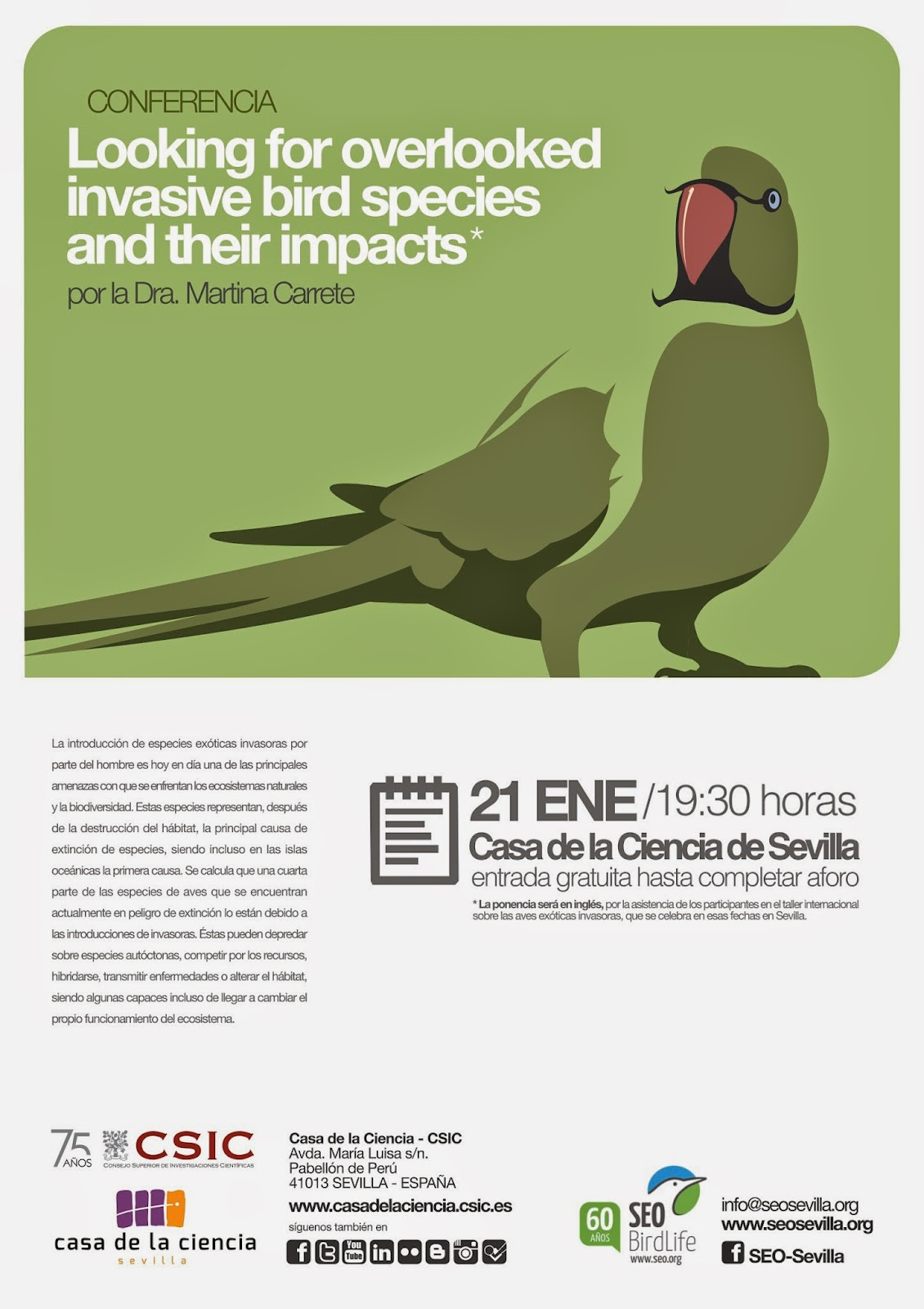 "Conferencia ornitológica organizada por el Grupo Local SEO-Sevilla de SEO/BirdLife en el museo Casa de la Ciencia de Sevilla. ""Looking for overlooked invasive bird species and their impacts"" / ""Evidenciando especies invasoras poco evidentes y sus poco evidentes  impactos"". Por Dra. Martina Carrete."