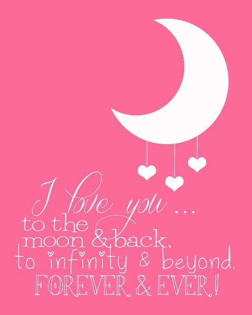 love you... to the moon and back. to infinity and beyond. Forever ...