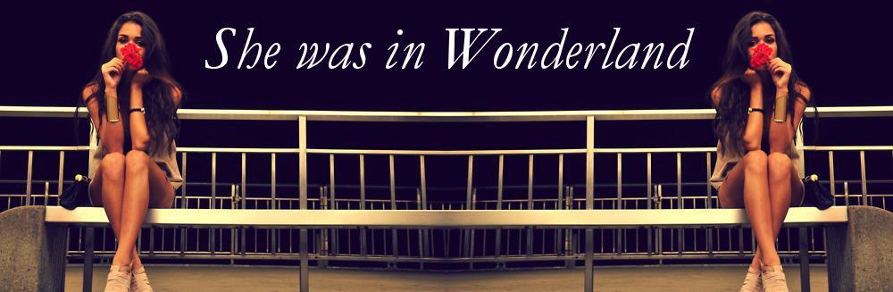 She was in Wonderland.