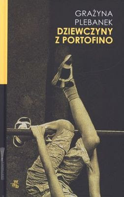 """Grażyna  Plebanek – """"Dziewczyny z Portofino"""""""