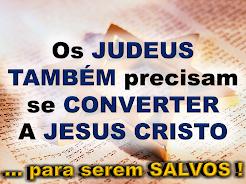 Os judeus TAMBÉM precisam se CONVERTER a Jesus Cristo