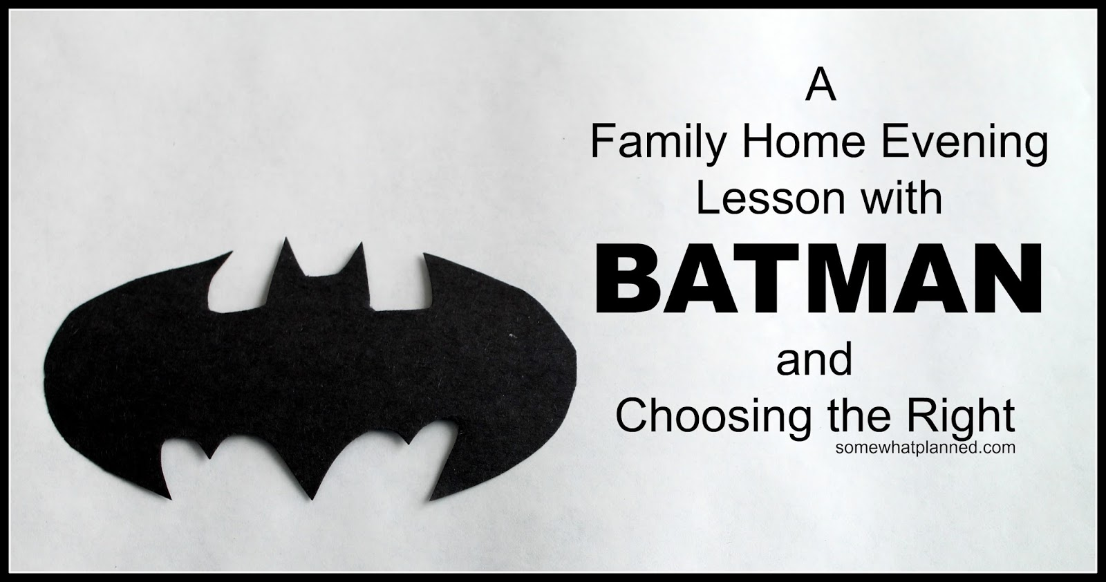 FHE Lesson- BATMAN and Choosing The Right - Somewhat Planned