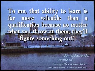 To me, that ability to learn is far more valuable than a qualification because no matter what you throw at them, they'll figure something out.