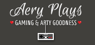 Aery Plays - Gaming and Arty Goodness