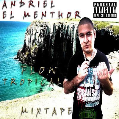 ANDRIEL EL MENTHOR - FLOW TROPICAL (MIXTAPE) (2012)