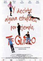 Y decirte alguna estupidez, por ejemplo, te quiero (2000)
