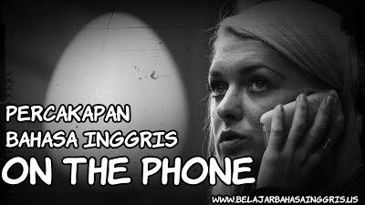 Sebuah dialog percakapan bahasa Inggris tentang On The Phone berserta ungkapan-ungkapan yang digunakan.