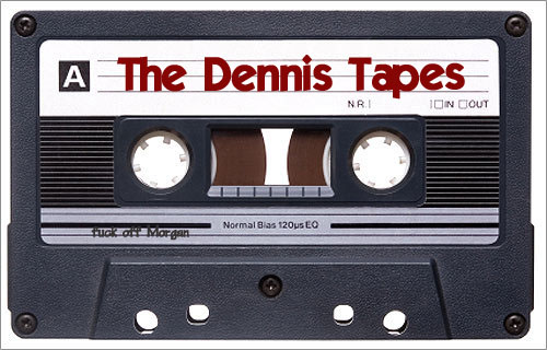 The Dennis Tapes