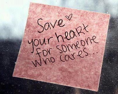 Save ♥ your heart for someone who cares..