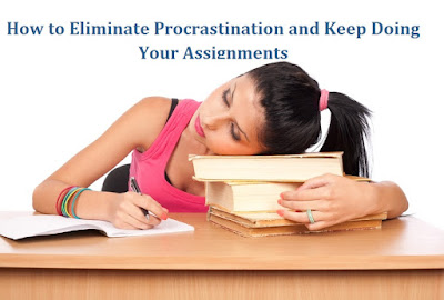 How to Eliminate Procrastination and Keep Doing Your Assignments