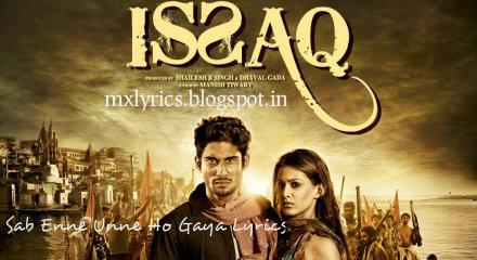 Sab Enne Unne Ho Gaya Lyrics From Issaq Full Movie Song