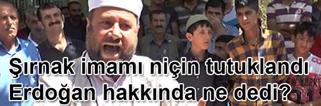 Şırnak imamı niçin tutuklandı ve imam Erdoğan hakkında ne dedi?