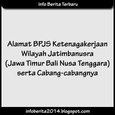 BPJS Ketenagakerjaan Wilayah Jatimbanusra (Jawa Timur Bali Nusa Tenggara) beserta cabang-cabangnya