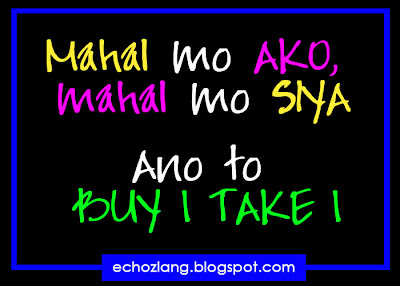 Mahal mo AKO Mahal mo SIYA Ani to? buy 1 take 1?