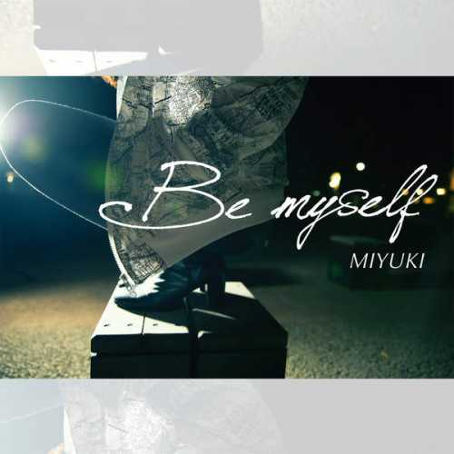 [Single] MIYUKI – Be Myself (2015.06.03MP3/RAR)