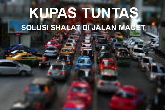 Kupas Tuntas Solusi Shalat Di Jalan Macet Muslimedia News