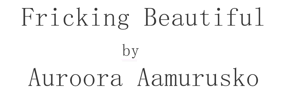 Fricking Beautiful by Auroora Aamurusko