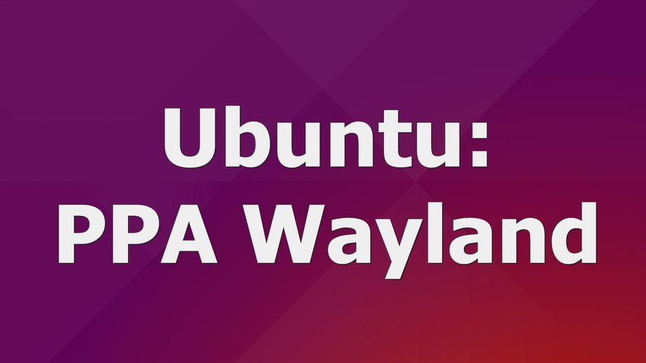 Ubuntu: arriva il PPA dedicato allo sviluppo di Wayland