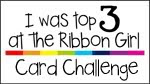 I was top 3 Ribbon Girl Card Challenge
