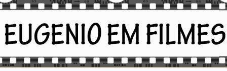 EUGENIO EM FILMES - POR JOSÉ EUGENIO GUIMARÂES