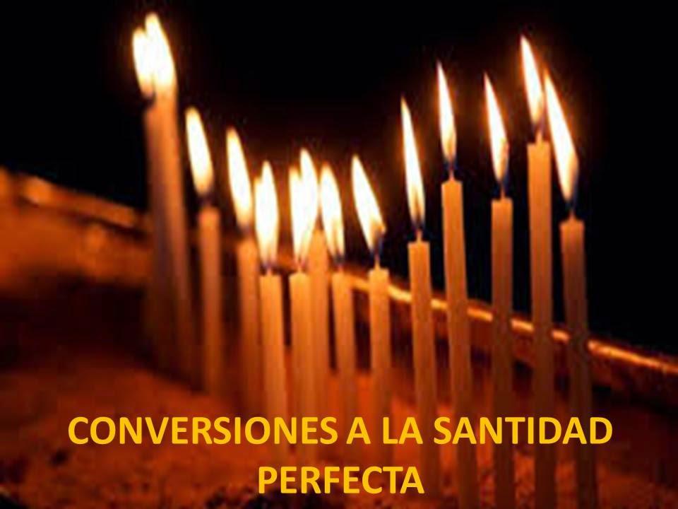 CONVERSIONES Y CAMINO A LA SANTIDAD PERFECTA