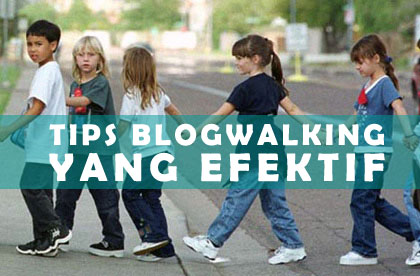 Tips Blogwalking Yang Efektif