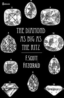 f scott fitzgerald the diamond as A diamond as big as the ritz the most glamorous couple of the jazz age led a boisterous and stormy existence zelda and f scott fitzgerald alighted in celebrated destinations all over the world but only the ritz paris was able to accomodate with grace and elegance all the eccentricities and romanticism the city of light.